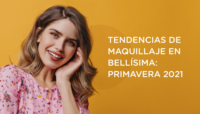 Tendencias de maquillaje en Bellísima: primavera 2021